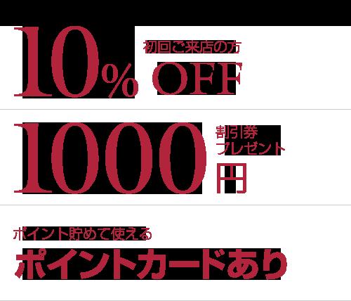 初回ご来店の方10%OFF、次回より使える¥1,000-の割引券プレゼント、ポイントカードあり